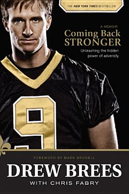 Coming Back Stronger: Unleashing the Hidden Power of Adversity, Drew Brees