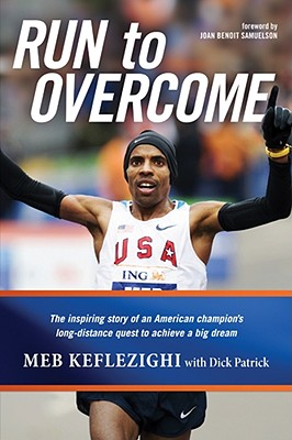 Run to Overcome: The Inspiring Story of an American Champion's Long-Distance Quest to Achieve a Big Dream, Keflezighi, Meb