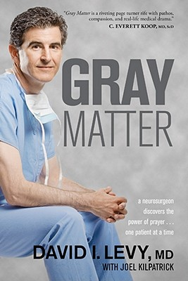Image for Gray Matter: A Neurosurgeon Discovers the Power of Prayer . . . One Patient at a Time
