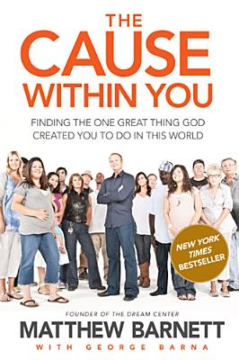 Image for The Cause within You: Finding the One Great Thing God Created You to Do in This World