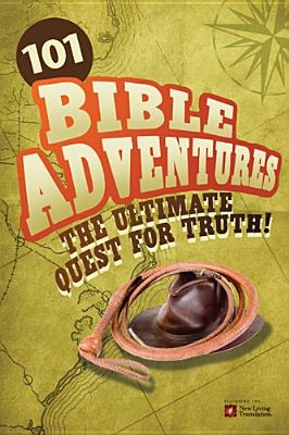 101 Bible Adventures: The Ultimate Quest for Truth!, Carolyn Larsen