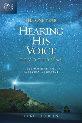The One Year Hearing His Voice Devotional: 365 Days of Intimate Communication with God, Tiegreen, Chris