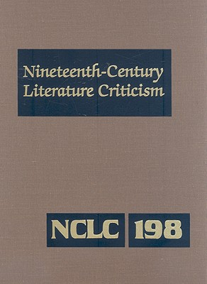 Image for Nineteenth-Century Literature Criticism: Criticism of the Works of Novelists, Philosophers, and Other Creative Writers Who Died Between 1800 and 1899, ... (Nineteenth Century Literature Criticism) (Hardcover)