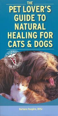 Pet Lover's Guide to Natural Healing for Cats and Dogs, 1e, Fougere BVSc  BVMS(Hons), Barbara