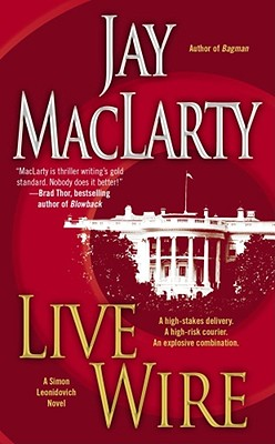 Live Wire: A Simon Leonidovich Novel, Jay MacLarty