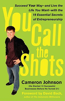 Image for You Call the Shots: Succeed Your Way-- And Live the Life You Want-- With the 19 Essential Secrets of Entrepreneurship