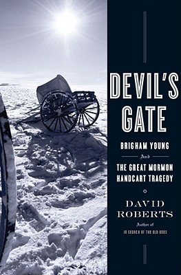 Devil's Gate Brigham Young and the Great Mormon Handcart Tragedy, Roberts, David
