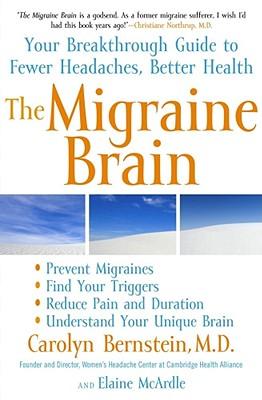 The Migraine Brain: Your Breakthrough Guide to Fewer Headaches, Better Health, Carolyn Bernstein, Elaine McArdle