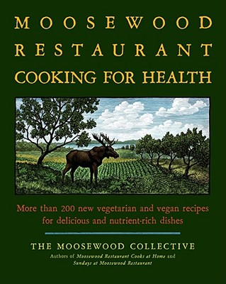 Image for Moosewood Restaurant Cooking for Health: More Than 200 New Vegetarian and Vegan