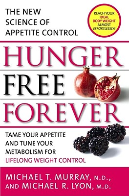 Hunger Free Forever: The New Science of Appetite Control, Michael T. Murray, Michael R. Lyon