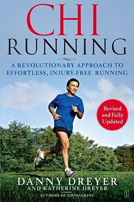 ChiRunning: A Revolutionary Approach to Effortless, Injury-Free Running, Danny Dreyer, Katherine Dreyer