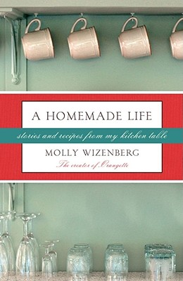 Image for A Homemade Life: Stories and Recipes from My Kitchen Table