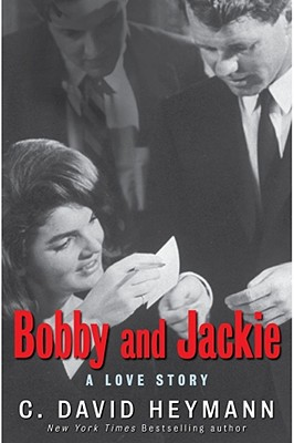 Bobby And Jackie: A Love Story (Bobby and Jackie Kennedy), C David Heymann
