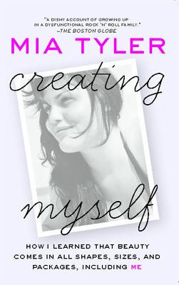 CREATING MYSELF : HOW I LEARNED THAT BEA, MIA TYLER