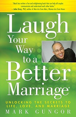 Image for Laugh Your Way to a Better Marriage: Unlocking the Secrets to Life, Love, and Marriage