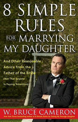8 Simple Rules for marrying My Daughter, W Bruce Cameron