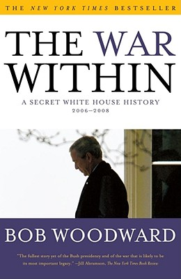 The War Within: A Secret White House History 2006-2008, Bob Woodward