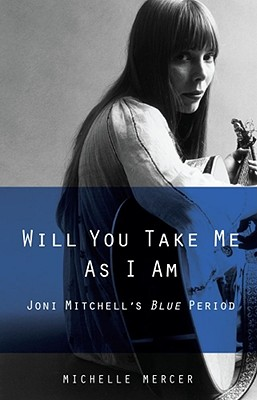 Will You Take Me As I Am:  Joni Mitchell's Blue Period ( Joni Mitchell Photo Cover )