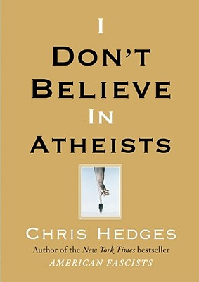 I Don't Believe in Atheists, Hedges, Chris