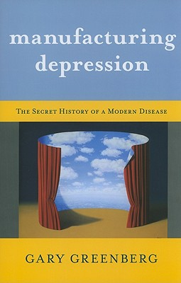 Image for Manufacturing Depression: The Secret History of a Modern Disease