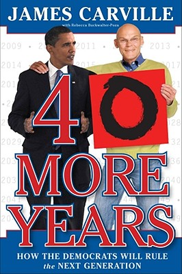 Image for 40 More Years: How the Democrats Will Rule the Next Generation