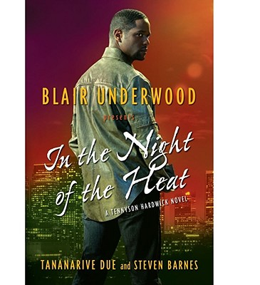 In the Night of the Heat: A Tennyson Hardwick Novel, Blair Underwood, Tananarive Due, Steven Barnes