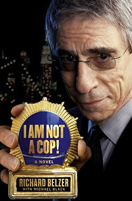 I Am Not a Cop!: A Novel, Belzer, Richard; Black, Michael