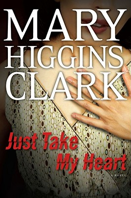 Just Take My Heart: A Novel, Mary Higgins Clark