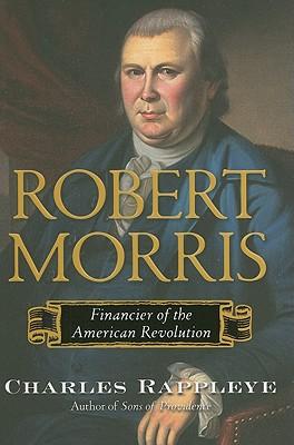 Robert Morris: Financier of the American Revolution, Rappleye, Charles