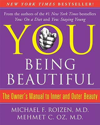 YOU: Being Beautiful: The Owner's Manual to Inner and Outer Beauty, Michael F. Roizen, Mehmet C. Oz