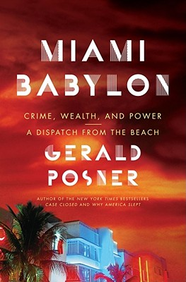 Miami Babylon: Crime, Wealth, and Power--A Dispatch from the Beach, Gerald Posner