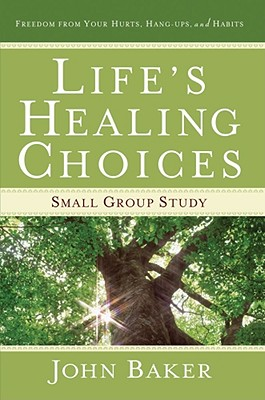Life's Healing Choices Small Group Study: Freedom from Your Hurts, Hang-ups, and Habits, John Baker