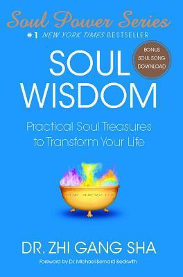 Soul Wisdom: Practical Soul Treasures to Transform Your Life, Sha, Zhi Gang
