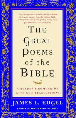 The Great Poems of the Bible: A Reader's Companion with New Translations, James L. Kugel