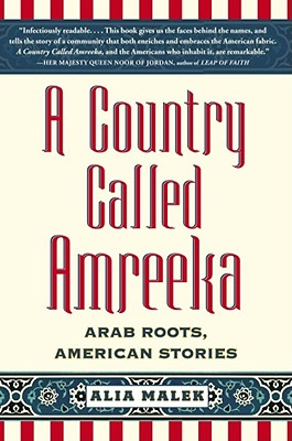 A Country Called Amreeka: Arab Roots, American Stories, Malek, Alia