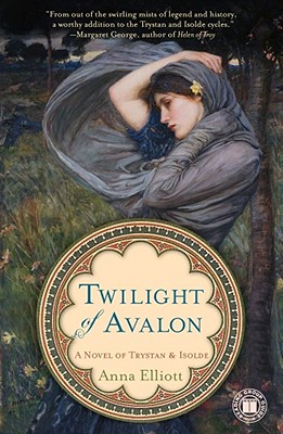 Twilight of Avalon: A Novel of Trystan & Isolde (Twilight of Avalon Trilogy), Elliott, Anna
