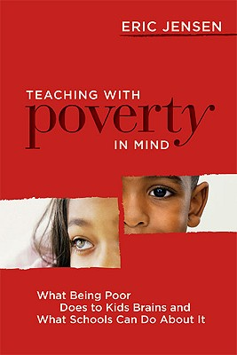 Image for Teaching With Poverty in Mind: What Being Poor Does to Kids' Brains and What Schools Can Do About It