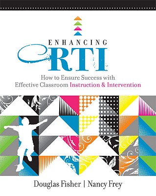 Enhancing RTI: How to Ensure Success with Effective Classroom Instruction and Intervention (Professional Development), Fisher, Douglas; Frey, Nancy