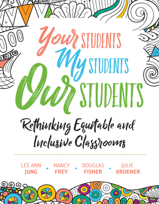 Image for Your Students, My Students, Our Students: Rethinking Equitable and Inclusive Classrooms
