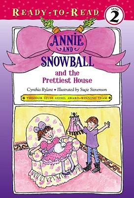 "Annie and Snowball and the Prettiest House, ""Rylant, Cynthia"""