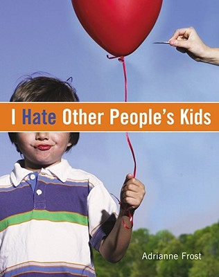 I HATE OTHER PEOPLE'S KIDS, ADRIANNE FROST