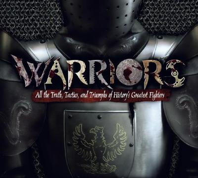 Image for Warriors: All the Truth, Tactics, and Triumphs of History's Greatest Fighters