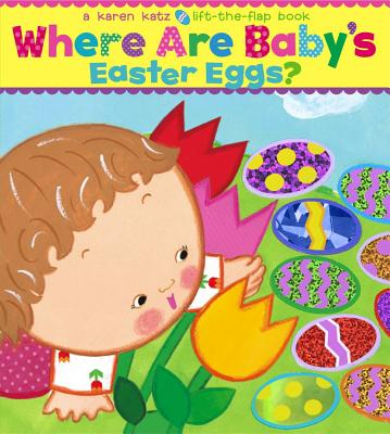 Where Are Baby's Easter Eggs?: A Lift-the-Flap Book, Karen Katz