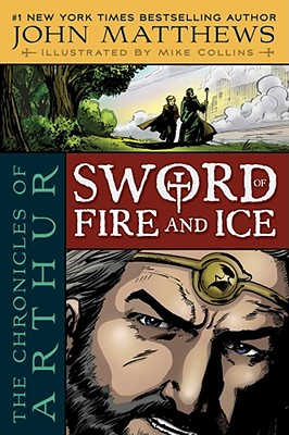 "The Chronicles of Arthur: Sword of Fire and Ice, ""Matthews, John"""