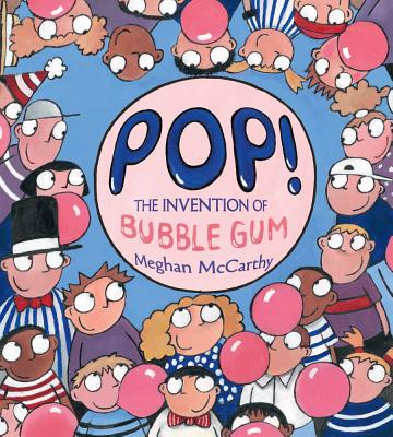 Pop!: The Invention of Bubble Gum, McCarthy, Meghan