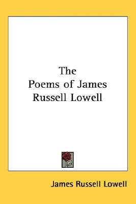 The Poems of James Russell Lowell, James Russell Lowell (Author)