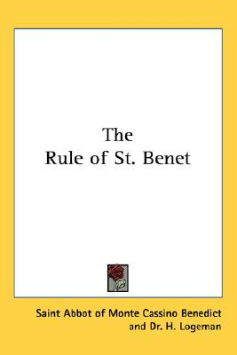 The Rule of St. Benet, Saint Abbot of Monte Cassino Benedict