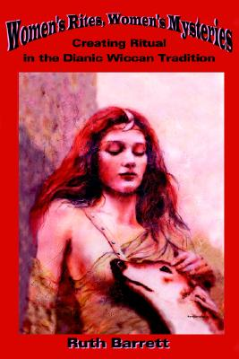 Image for Women's Rites, Women's Mysteries: Creating Ritual in the Dianic Wiccan Tradition