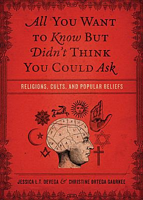 Image for All You Want to Know But Didn't Think You Could Ask: Religions, Cults, and Popular Beliefs