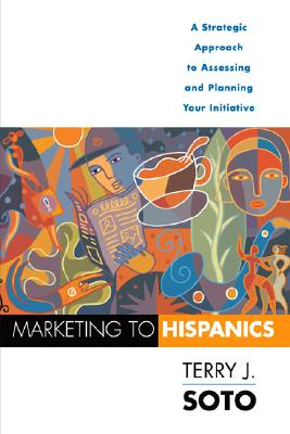 Image for Marketing to Hispanics : A Strategic Approach to Assessing And Planning Your Initiative